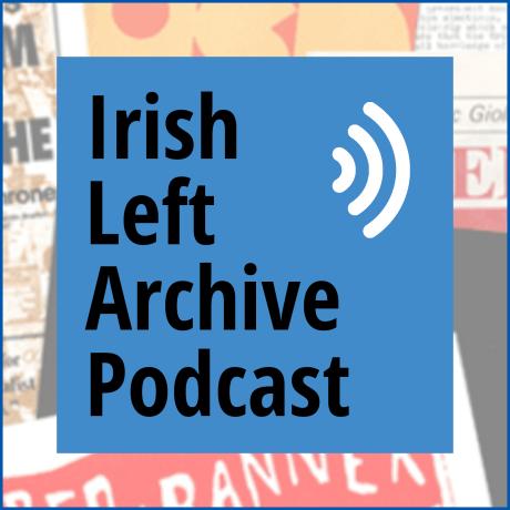 Irish Left Archive Podcast