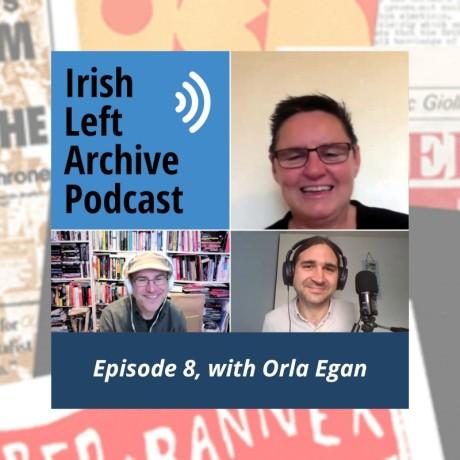 Irish Left Archive Podcast - Episode 8, with Orla Egan